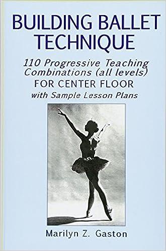 Building Ballet Technique: 110 Progressive Teaching ...