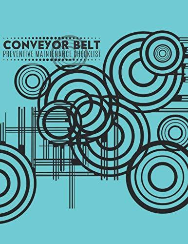 Conveyor Belt Preventive Maintenance Checklist: Conveyor Belt Maintenance Logbook, Inspection Checklist Log, Safety and Repair Tasks Measures, ... Production, Airport (Conveyor Belt Log Notes)