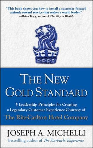 The New Gold Standard: 5 Leadership Principles for Creating a Legendary Customer Experience Courtesy of the Ritz-Carlton Hotel Company (Travel Time Dinosaurs)
