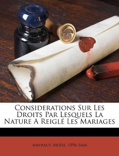 Read Online Considerations Sur Les Droits Par Lesquels La Nature A Reiglé Les Mariages (French Edition) pdf