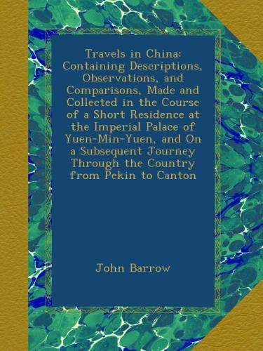 Download Travels in China: Containing Descriptions, Observations, and Comparisons, Made and Collected in the Course of a Short Residence at the Imperial Palace ... Through the Country from Pekin to Canton ebook