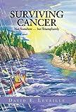 Surviving Cancer, David E. Leveille, 1490825568