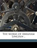 The Works of Abraham Lincoln, Abraham Lincoln and John H. B. 1848 Clifford, 1149581964