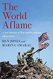 The World Aflame: A New History of War and Revolution: 1914-1945