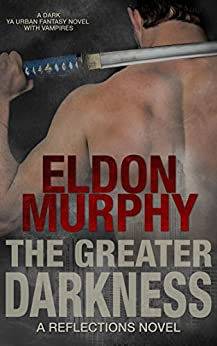 The Greater Darkness: A Dark YA Urban Fantasy Book With Vampires (Part of the Reflections Series of Books) by [Murphy, Eldon]