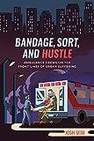 "Josh Seim, ""Bandage, Sort, and Hustle: Ambulance Crews on the Front Lines of Urban Suffering"" (U California Press, 2020)"