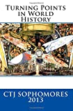Turning Points in World History, C. T. J. Sophomores CTJ Sophomores 2013, 148480029X