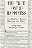 img - for The True Cost of Happiness: The Real Story Behind Managing Your Money book / textbook / text book