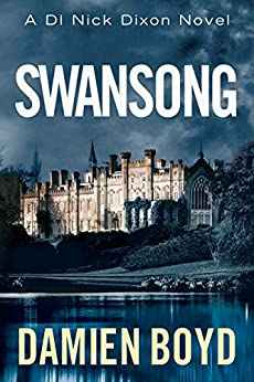 Swansong (The DI Nick Dixon Crime Series Book 4) by [Boyd, Damien]