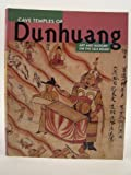 The Cave Temples of Dunhuang: Art and History on the Silk Road