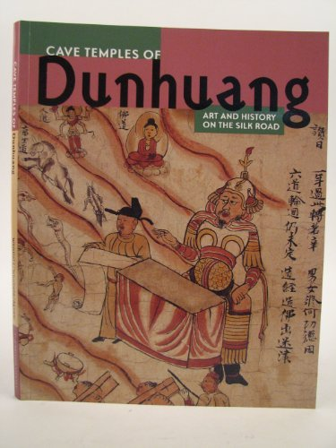 The Cave Temples of Dunhuang: Art and History on the Silk Road by British Library Publishing Division