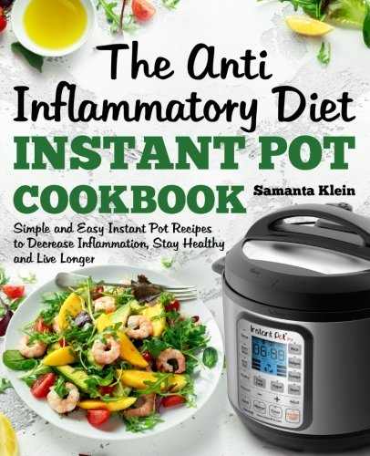 7 Meal Day (The Anti-Inflammatory Diet Instant Pot Cookbook: Simple and Easy Instant Pot Recipes to Decrease Inflammation, Stay Healthy and Live Longer (Includes a 7-Day Meal Plan))