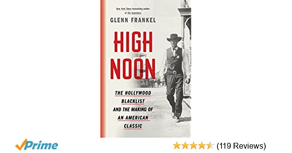 1c127e41d7bec High Noon  The Hollywood Blacklist and the Making of an American Classic   Glenn Frankel  9781620409480  Amazon.com  Books