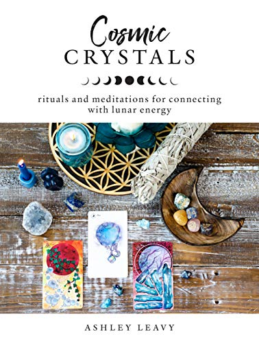 Cosmic Crystals: Rituals and Meditations for Connecting With Lunar Energy