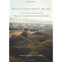 Travels in North America, 1832–1834: A Concise Edition of the Journals of Prince Maximilian of Wied