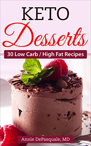 Keto Desserts: 30 Low Carb / High Fat Recipes by [DePasquale MD, Annie]