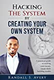img - for Hacking The System by Creating Your Own System: A practical guide to making your money count while building wealth book / textbook / text book