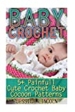 Baby Crochet: 5+ Painfully Cute Crochet Baby Cocoon Patterns: (Crochet Hook A, Crochet Accessories, Crochet Patterns, Crochet Books, Easy Crocheting)