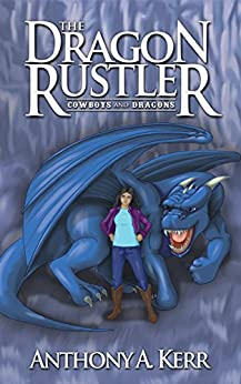The Dragon Rustler (Cowboys and Dragons Book 1) by [Kerr, Anthony A]