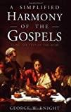 A Simplified Harmony of the Gospels, George W. Knight, 0805494235