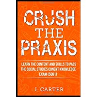 Crush the Praxis Social Studies Content Knowledge (5081): Learn the Content and...