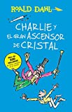 Charlie y el ascensor de cristal / Charlie and the Great Glass Elevator: COLECCIoN DAHL (Roald Dalh Colecction) (Spanish Edition)