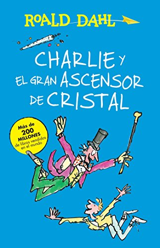 Charlie y el ascensor de cristal / Charlie and the Great Glass Elevator: COLECCIoN DAHL (Roald Dalh Colecction) (Spanish Edition) by Alfaguara Infantil