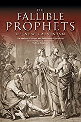 The Fallible Prophets of New Calvinism: An Analysis, Critique, and Exhortation Concerning the Contemporary Doctrine of Fallible Prophecy
