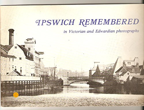 (Ipswich Remembered In Victorian And Edwardian Photographs)