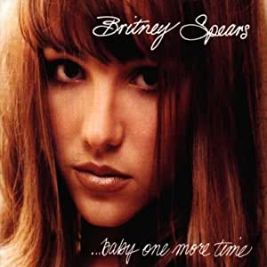 Britney Spears Baby One More Time Britney Spears - Britn...