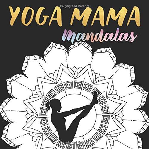 Yoga Mama Mandalas: A Mandala Coloring Book for Mothers ...