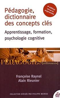 Pédagogie, dictionnaire des concepts clés : Apprentissage, formation, psychologie cognitive par Raynal
