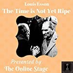 The Time Is Not Yet Ripe | Louis Esson