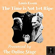 The Time Is Not Yet Ripe Audiobook by Louis Esson Narrated by Peter Tucker, Elizabeth Chambers, David Prickett, Ben Stevens, Phil Benson, Maureen Boutilier, Sarah Backholer