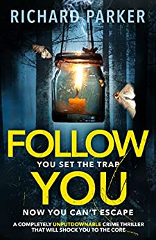 Follow You: A completely unputdownable crime thriller with nail-biting mystery and suspense by [Parker, Richard]