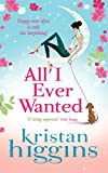 Front cover for the book All I Ever Wanted by Kristan Higgins