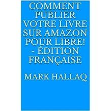 Comment publier votre livre sur Amazon pour libre! - Édition Française (French Edition)