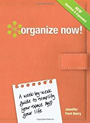 Organize Now!: A Week-by-Week Guide to Simplify Your Space and Your Life by Jennifer Ford Berry (Dec 3 2010)