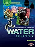 img - for Protecting Earth's Water Supply (Saving Our Living Earth (Paperback)) book / textbook / text book