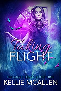 Taking Flight: Reverse Harem Teen Paranormal Romance Series (The Caged Series Book 3) by [McAllen, Kellie]