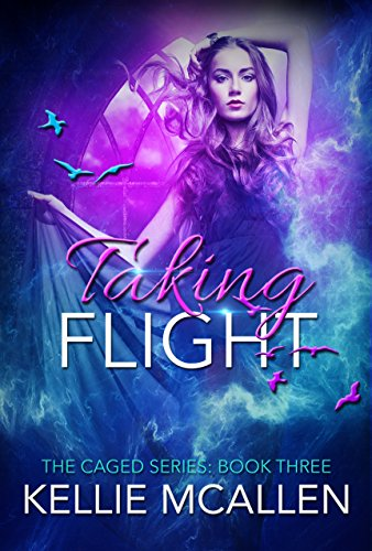 Taking Flight (Teen Paranormal Romance Series) (The Caged Series Book 3) by [McAllen, Kellie]