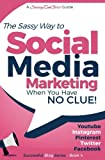 img - for Social Media Marketing - when you have NO CLUE!: Youtube, Instagram, Pinterest, Twitter, Facebook (Beginner Internet Marketing Series) (Volume 4) book / textbook / text book