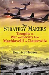 The Strategy Makers: Thoughts on War and Society from Machiavelli to Clausewitz