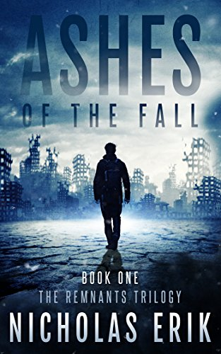 Ashes of the Fall (The Remnants Trilogy Book 1) by [Erik, Nicholas]
