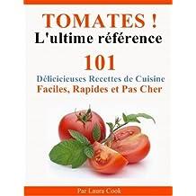 Tomates! L'Ultime Référence. 101 Délicieuses Recettes de Cuisine Faciles, Rapides et Pas Cher aux tomates. (French Edition)