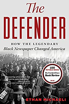 The Defender: How the Legendary Black Newspaper Changed America by [Michaeli, Ethan]