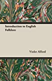Introduction to English Folklore, Violet Alford, 1406799173