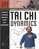 Tai Chi Dynamics: Principles of Natural Movement, Health & Self-Development (Martial Science)