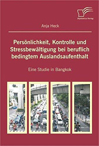 Persönlichkeit, Kontrolle und Stressbewältigung bei beruflich bedingtem Auslandsaufenthalt: Eine Studie in Bangkok