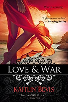 Love & War: Book 2 Aphrodite Trilogy (The Daughters of Zeus 5) by [Bevis, Kaitlin]